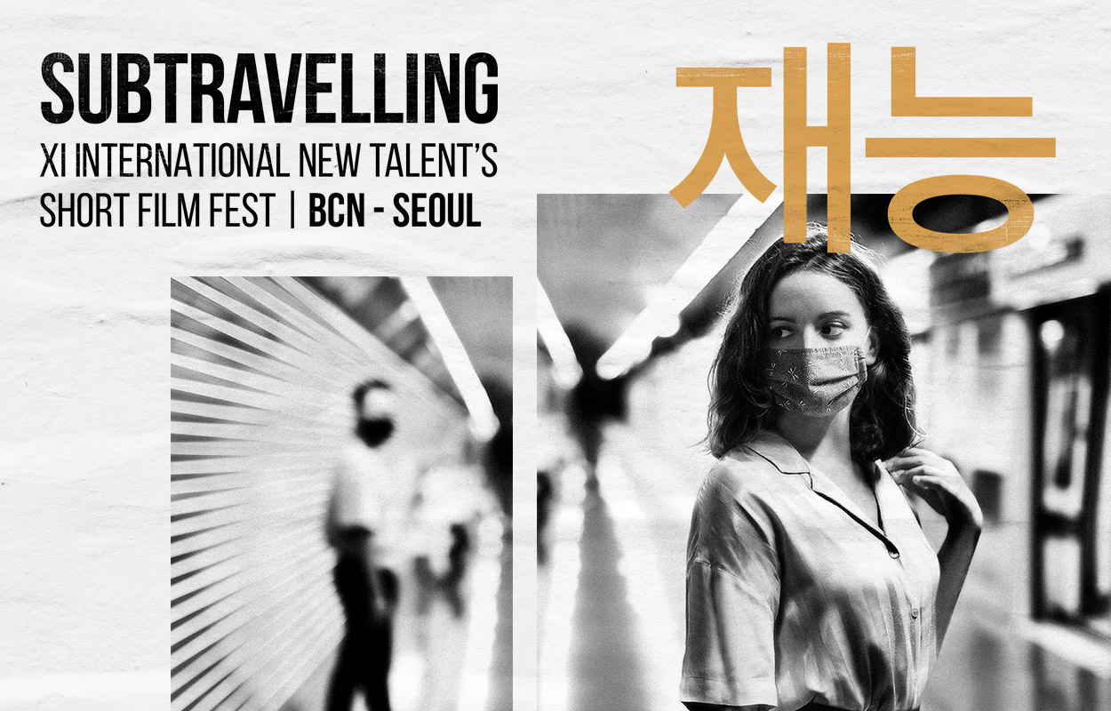 SUBTRAVELLING XI INTERNATIONAL NEW TALENT'S SHORT FILM FEST | BCN - SEOUL